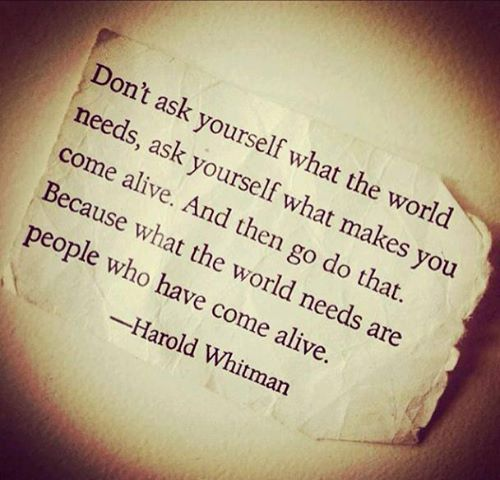 5 - ask yourself what makes you come alive